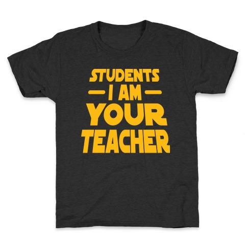 Students, I Am your Teacher Kids T-Shirt