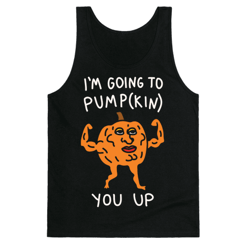 I'm Going To Pumpkin You Up Tank Top