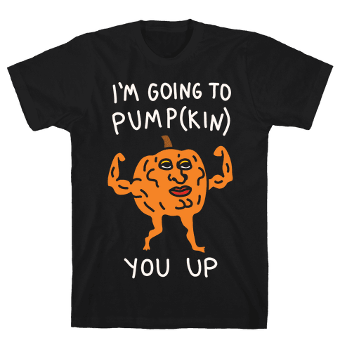 I'm Going To Pumpkin You Up Mens T-Shirt
