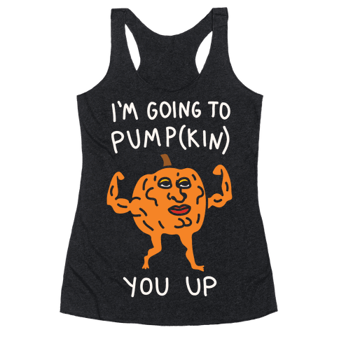 I'm Going To Pumpkin You Up Racerback Tank Top