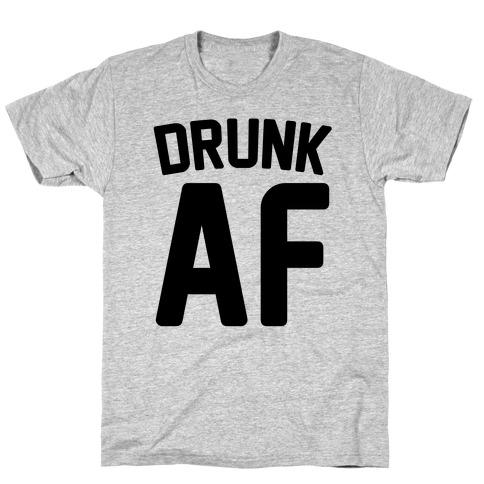 Drunk AF Mens T-Shirt