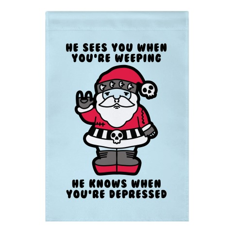 He Sees You When You're Weeping, He Knows When You're Depressed Garden Flag