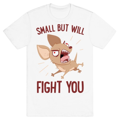 Small But Will Fight You T-Shirt