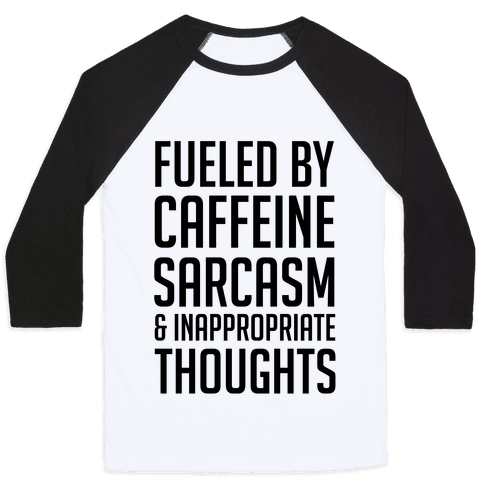 Fueled By Caffeine, Sarcasm & Inappropriate Thoughts Baseball Tee