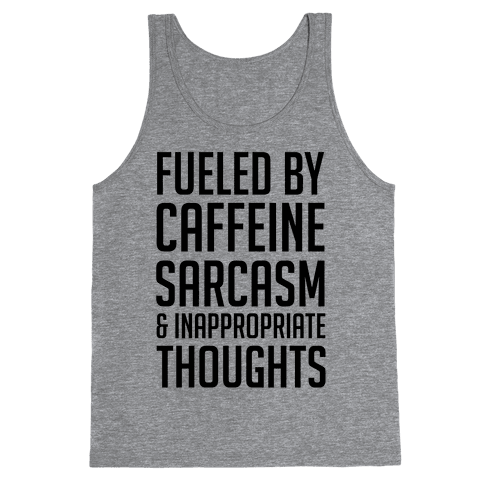 Fueled By Caffeine, Sarcasm & Inappropriate Thoughts Tank Top