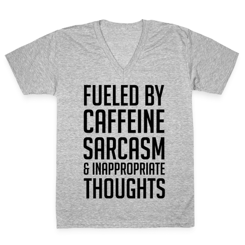 Fueled By Caffeine, Sarcasm & Inappropriate Thoughts V-Neck Tee Shirt