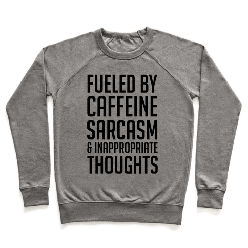 Fueled By Caffeine, Sarcasm & Inappropriate Thoughts Pullover
