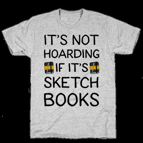 It's Not Hoarding If It's Sketchbooks Mens T-Shirt