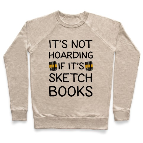 It's Not Hoarding If It's Sketchbooks Pullover