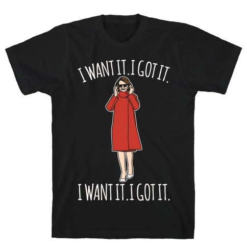I Want It I Got It Nancy Pelosi Parody T-Shirt
