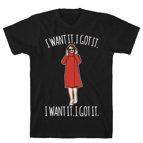 I Want It I Got It Nancy Pelosi Parody T-Shirt