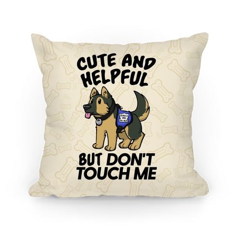 Cute And Helpful But Don't Touch Me Pillow