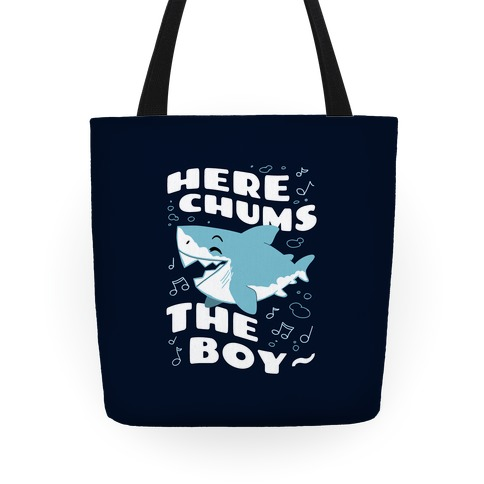 Here Chums The Boy~ Tote