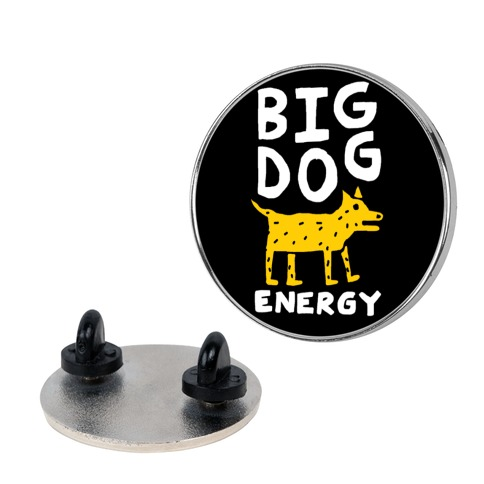 Big Dog Energy pin