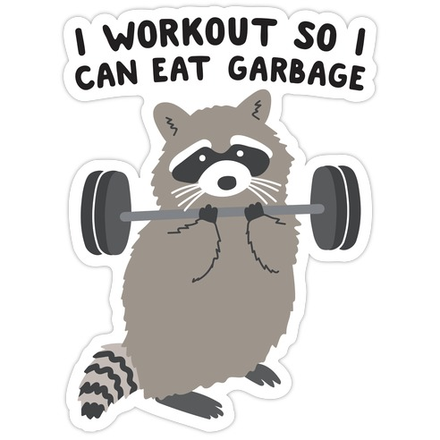 I Workout So I Can Eat Garbage Raccoon Die Cut Sticker