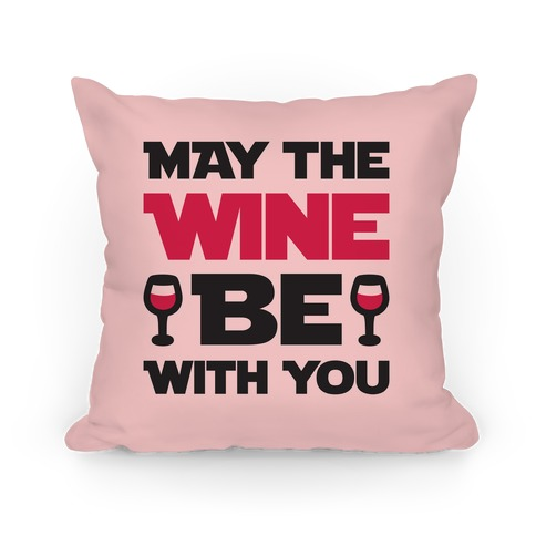 May The Wine Be With You Pillow