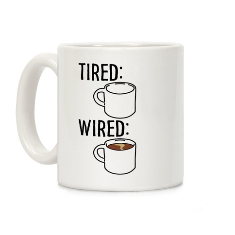 Tired and Wired Coffee Parody Coffee Mug