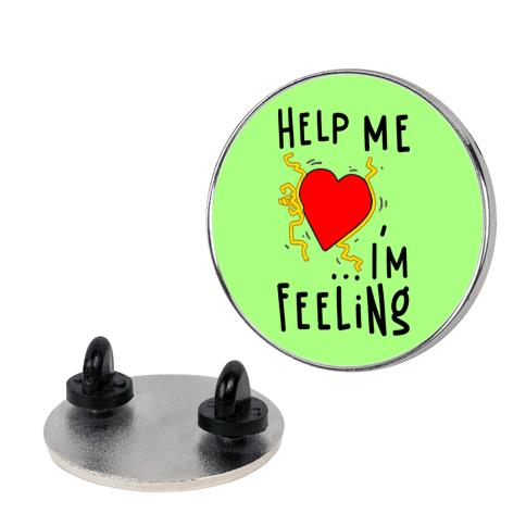 Help Me I'm FEELING pin