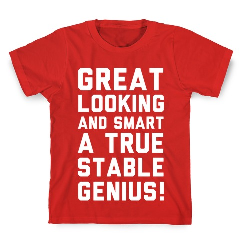 Great Looks and Smart A True Stable Genius Kids T-Shirt