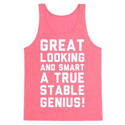 Great Looks and Smart A True Stable Genius Tank Top