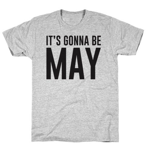 It's Gonna Be May Mens T-Shirt