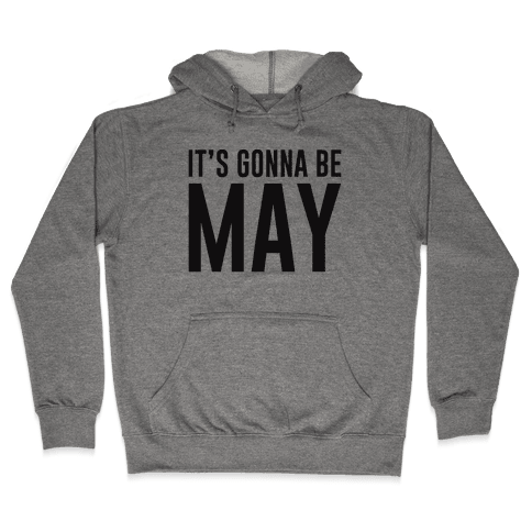 It's Gonna Be May Hooded Sweatshirt