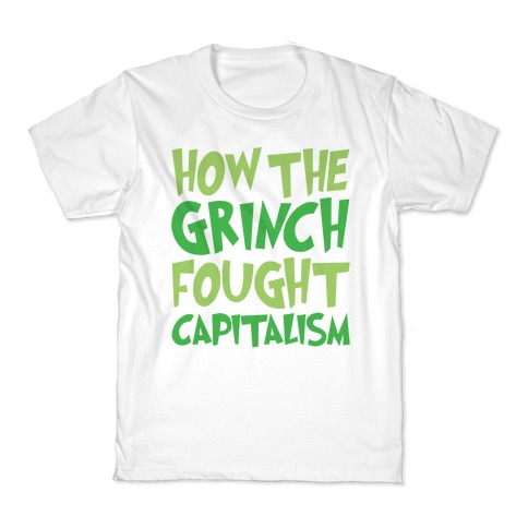 18b60a1af How The Grinch Fought Capitalism Parody Kids T-Shirt