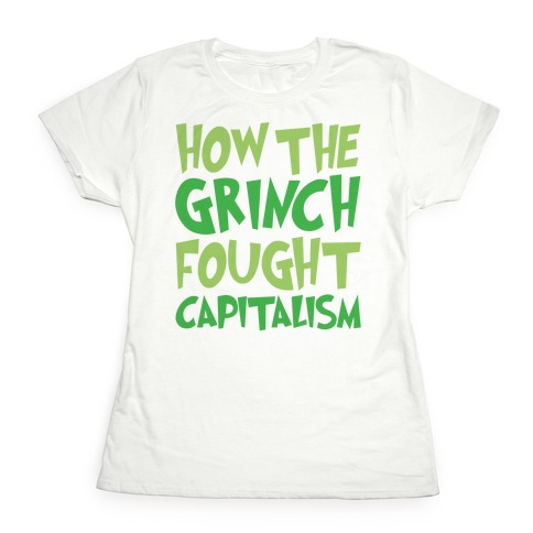 7e468422 How The Grinch Fought Capitalism Parody T-Shirt | LookHUMAN