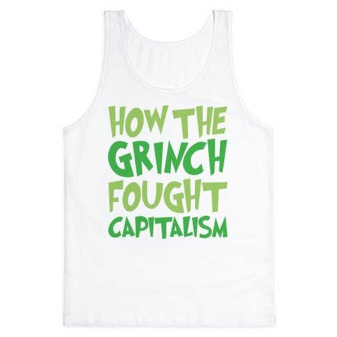 87c97e7e How The Grinch Fought Capitalism Parody Tank Top | LookHUMAN