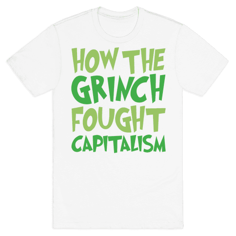 How The Grinch Fought Capitalism Parody Mens T-Shirt