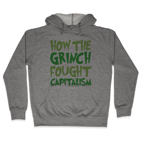 How The Grinch Fought Capitalism Parody Hooded Sweatshirt