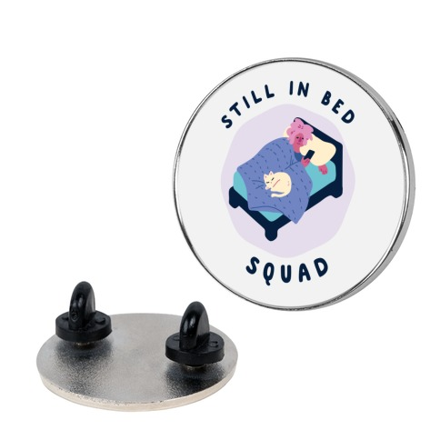 Still In Bed Squad Pin
