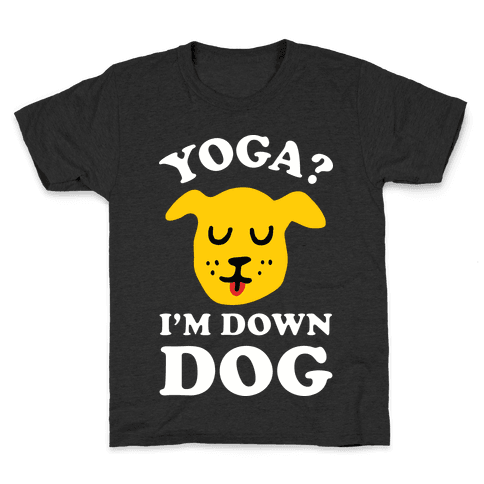 Yoga? I'm Down Dog Kids T-Shirt