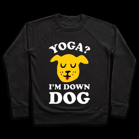 Yoga? I'm Down Dog Pullover