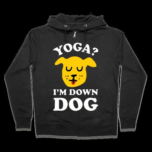 Yoga? I'm Down Dog Zip Hoodie