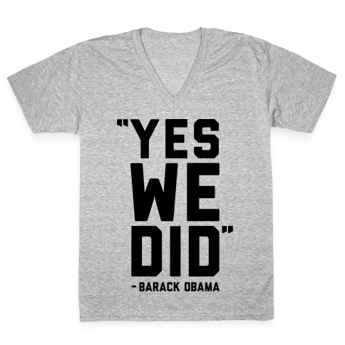 Yes We Did Barack Obama V-Neck Tee Shirt
