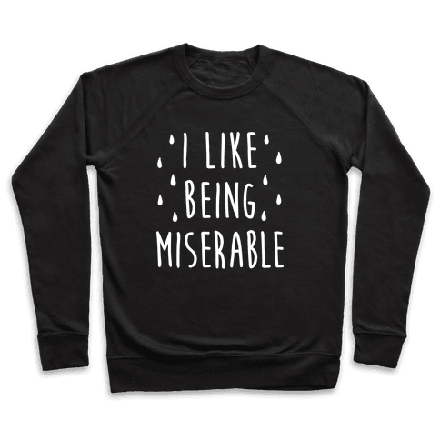 I Like Being Miserable Pullover