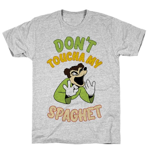 Don't Toucha My Spaghet! T-Shirt