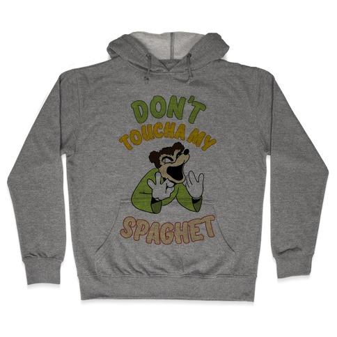 Don't Toucha My Spaghet! Hooded Sweatshirt