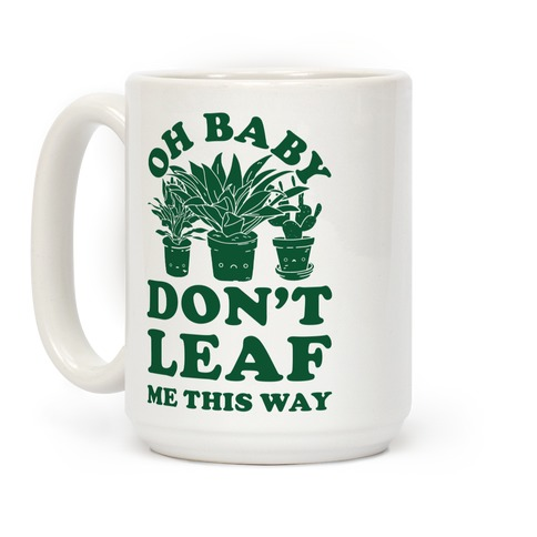 Oh Baby Don't Leaf Me This Way Coffee Mug