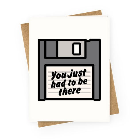 You Just Had To Be There Floppy Disk Parody Greeting Card