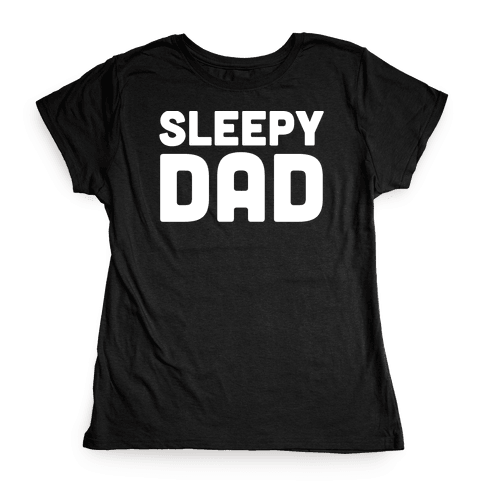 Sleepy Dad Womens T-Shirt