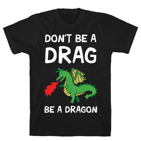 Don't Be A Drag Be A Dragon Mens T-Shirt