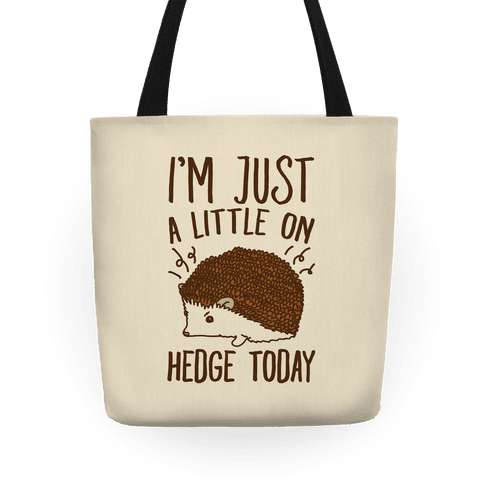 I'm Just A Little On Hedge Today Tote