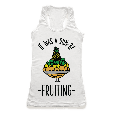 It Was A Run-By Fruiting