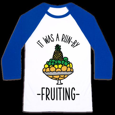 It Was A Run-By Fruiting Baseball Tee