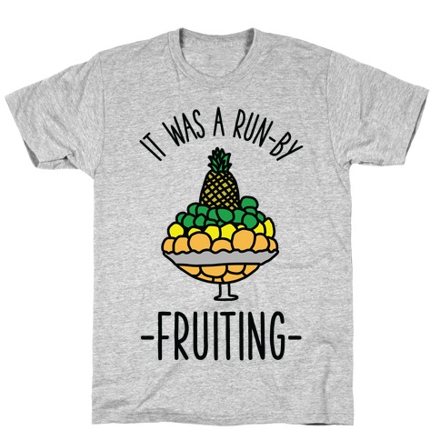 It Was A Run-By Fruiting T-Shirt