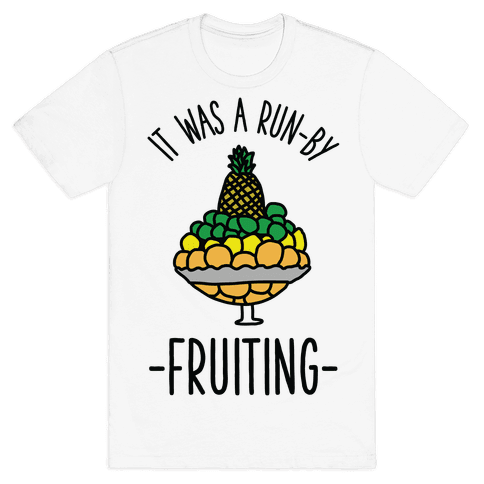 It Was A Run-By Fruiting Mens T-Shirt