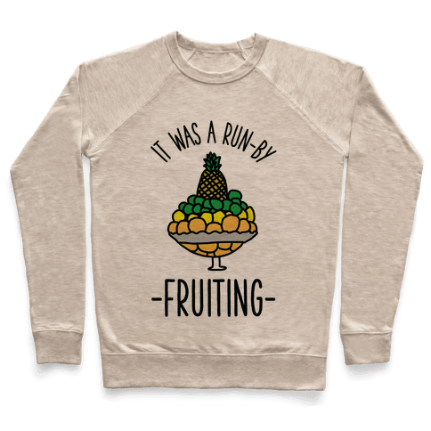 It Was A Run-By Fruiting Pullover