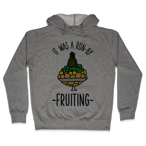 It Was A Run-By Fruiting Hooded Sweatshirt